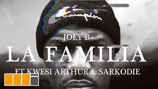 Joey B - La Familia ft. Kwesi Arthur & Sarkodie (Official Video)