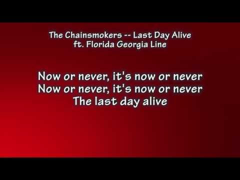 Chainsmokers -- Last Day Alive ft. Florida Georgia Line Lyrics