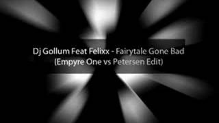 Dj Gollum Feat Felixx - Fairytale Gone Bad (Empyre One vs Petersen Edit)