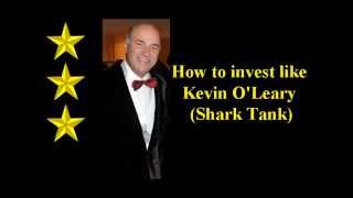How to Invest like Kevin O'Leary: as seen on Shark Tank