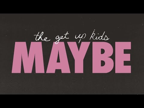 The Get Up Kids - Maybe [OFFICIAL LYRIC VIDEO]