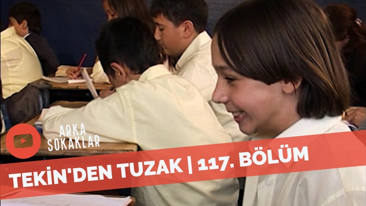 Arka Sokaklar - Tekin Sınıf Arkadaşına Nasıl Tuzak Kurdu? | 117. Bölüm