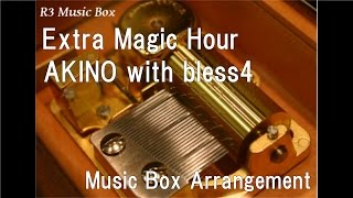 "Extra Magic Hour/AKINO with bless4  [Music Box] (TV Anime ""Amagi Brilliant Park"" OP)"