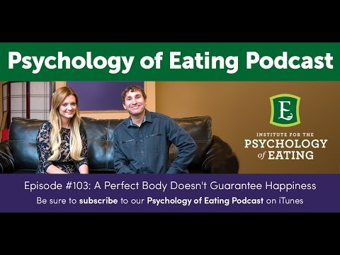 Psychology of Eating Podcast #103: A Perfect Body Doesn't Guarantee Happiness
