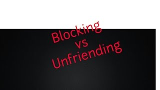Blocking vs Unfriending On Facebook