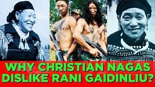 Why Christian Nagas dislike Rani Gaidinliu?