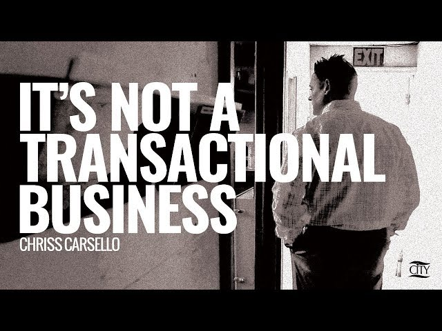 COMING SOON: It's Not A Transactional Business - Chriss Carsello