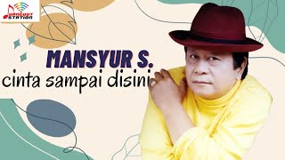 Mansyur S - Cinta Sampai Disini (Official Music Video)