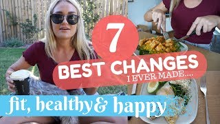 7 BEST CHANGES = Fit, Healthy & Happy + what I eat