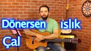 MANUŞ Baba Dönersen ıslık Çal Nasıl Çalınır? Akorlar ve Gitar Dersleri