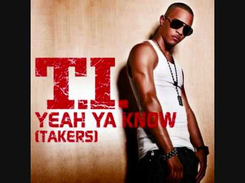 T.I. - Yeah Ya Know (Takers) New Exclusive + Download Link