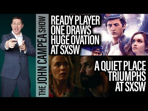 A Quiet Place And Ready Player One Draw Rave Reviews At SXSW - The John Campea Show