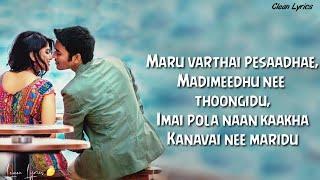 Maruvarthai Song (Clean Lyrics) | SidSriram | Megha_Akash| Dhanush | Enai Nokki Paay thotta