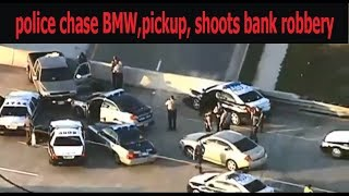 police chase BMW,pickup, shoots bank robbery