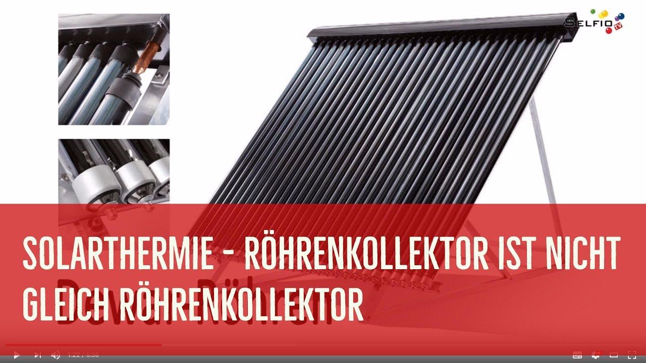 Solarthermie Rohrenkollektor Ist Nicht Gleich Rohrenkollektor Youtube