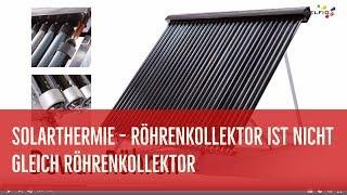 Solarthermie: Röhrenkollektor ist nicht gleich Röhrenkollektor