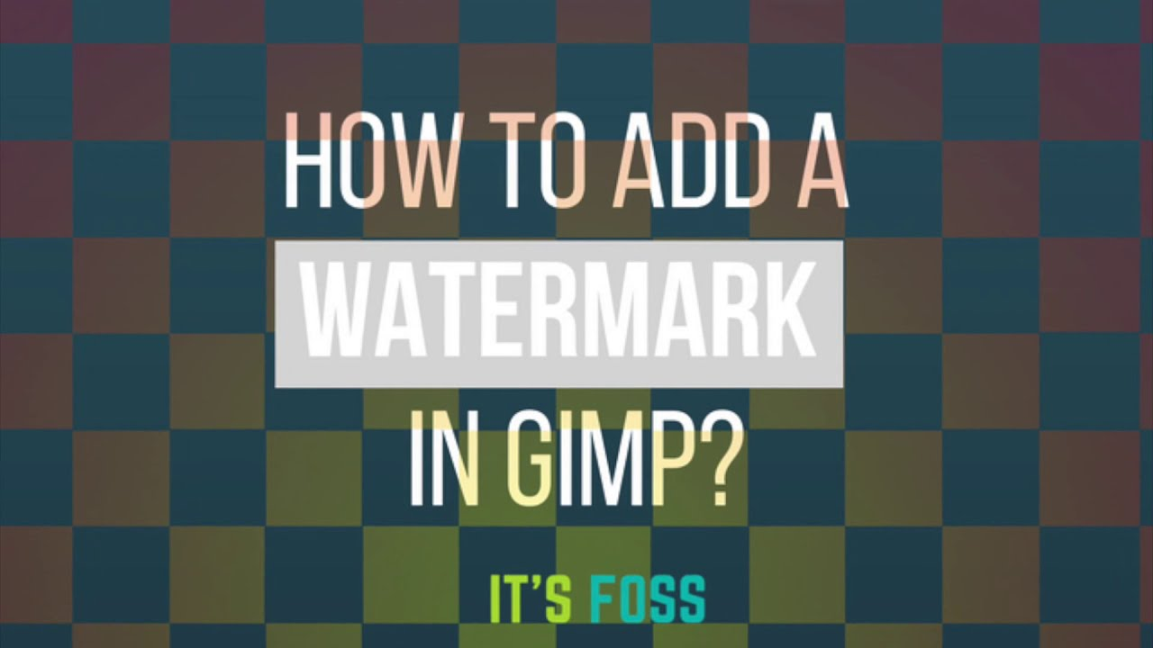 How To Add An Image Watermark In GIMP In Linux - It's FOSS