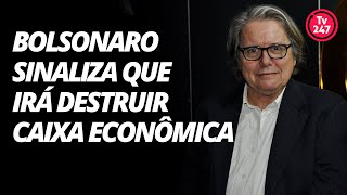 PML: Bolsonaro sinaliza que irá destruir Caixa Econômica