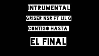 INSTRUMENTAL GRISER NSR FT LIL G CONTIGO HASTA EL FINAL....
