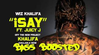 Wiz Khalifa - iSay ft. Juicy J - Bass boosted