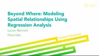Esri 2014 UC Tech Session: Modeling Spatial Relationships Using Regression Analysis