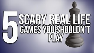 5 Scary Real Life Games You Shouldn