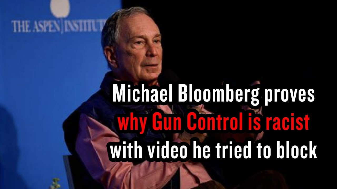 Micheal Bloomberg Video Proves Why Gun Control Is Racist With Video He Tried To Block