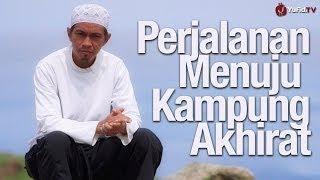 Ceramah Singkat Menyentuh Hati: Perjalanan Menuju Kampung Akhirat - Ustadz Abuz Zubair Hawaary, Lc.