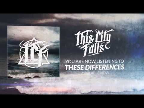 This City Falls - These Differences