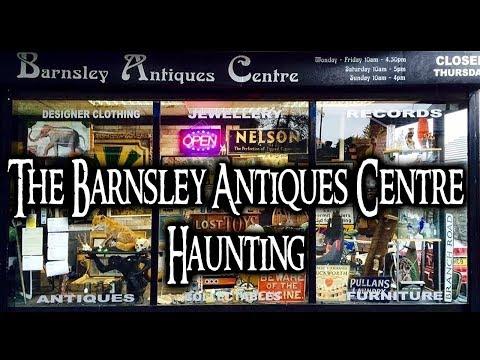 Phantoms Paranormal - The Barnsley Antiques Centre Haunting