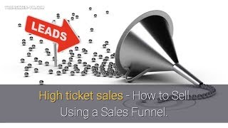 High ticket sales - How to Sell Using a Sales Funnel.