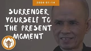 Surrender Yourself to the Present Moment | Dharma Talk by Thich Nhat Hanh, 2004-01-14