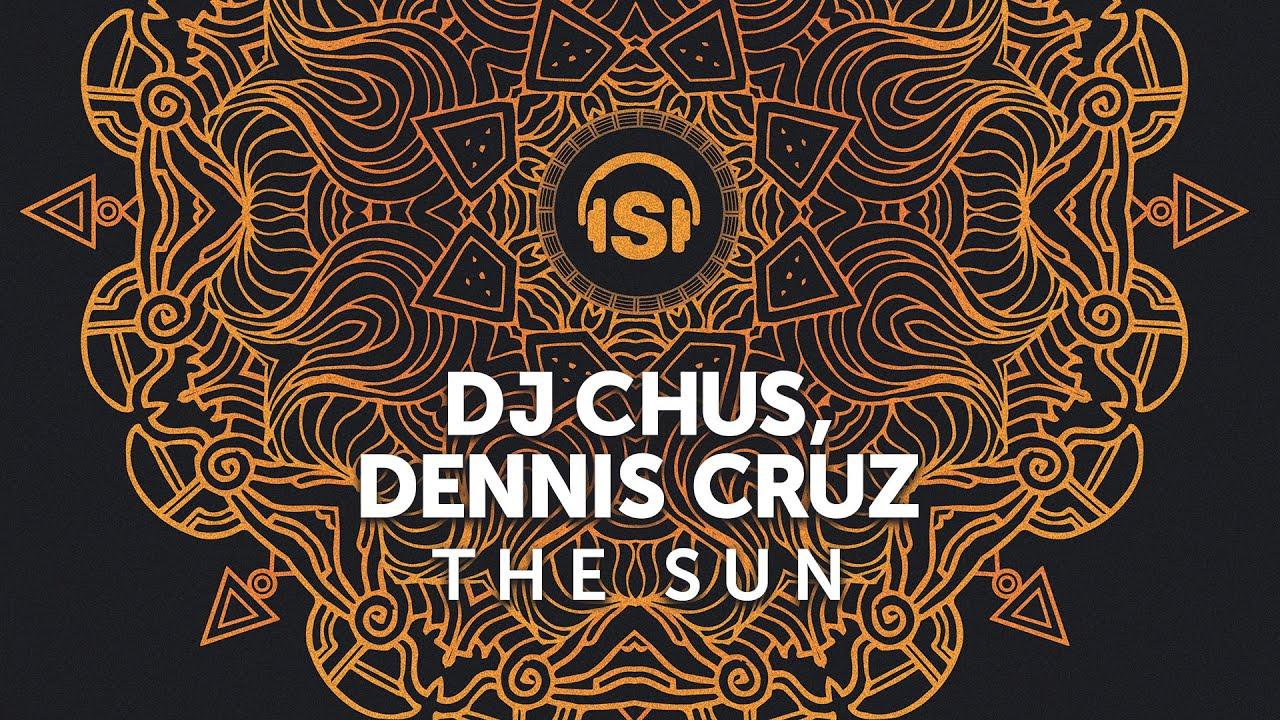 Download DJ Chus, Dennis Cruz - The Sun (Original Mix)