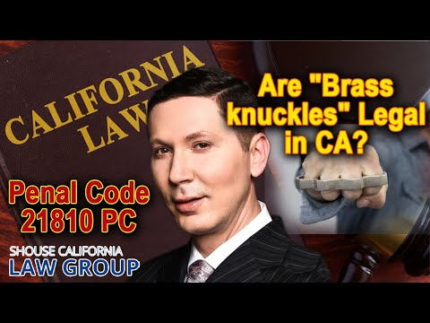 """Are """"brass knuckles"""" illegal in California? (Penal Code 21810 PC)"""