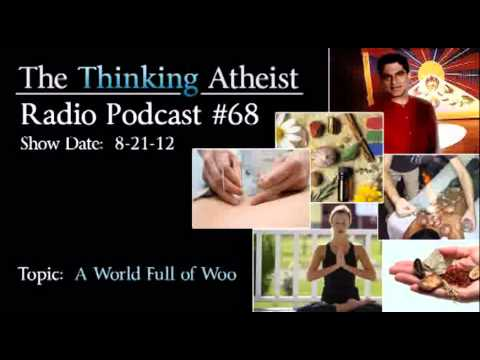 "A World Full of ""Woo"" - The Thinking Atheist Radio Podcast #68"