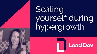 Scaling yourself during hypergrowth - Julia Grace | #LeadDevNewYork