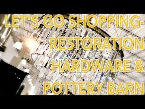 LET'S GO FURNITURE SHOPPING - RESTORATION HARDWARE AND POTTERY BARN!