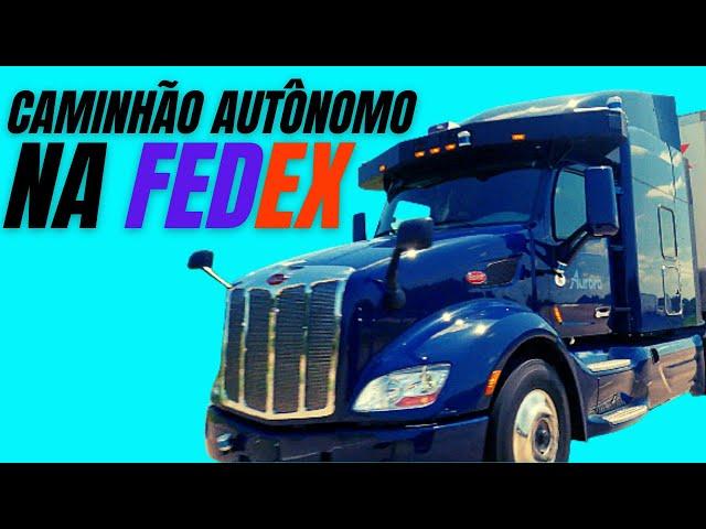 FedEx TESTA CAMINHÕES AUTÔNOMOS  KENWORTH E PETERBILT