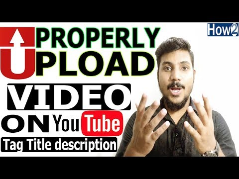 How to upload videos to Youtube with Proper  Tags Title Description 2018