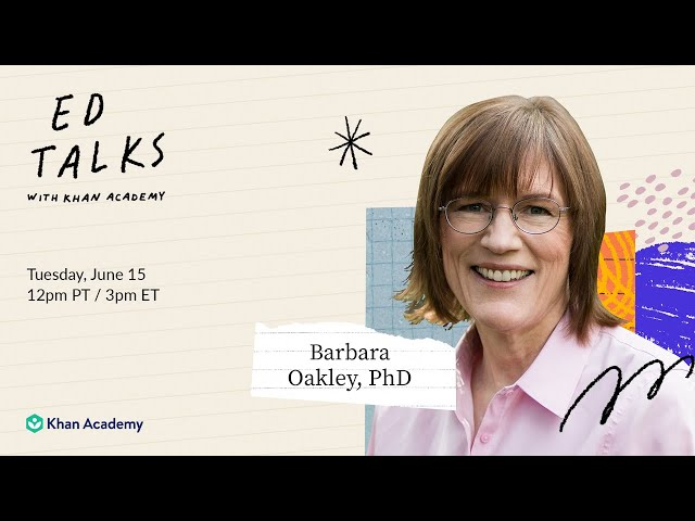 Khan Academy Ed Talks with Barbara Oakley, Phd - Thursday, June 15