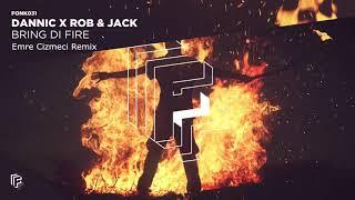 Dannic x Rob & Jack - Bring Di Fire(Emre Cizmeci Remix)