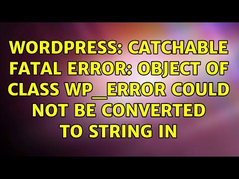 Catchable fatal error object of class wordpress