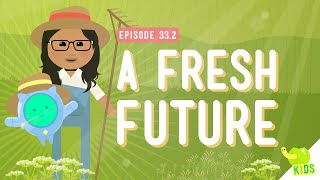 A Fresh Future: Crash Course Kids #33.2
