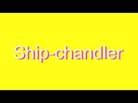How to Pronounce Ship-chandler