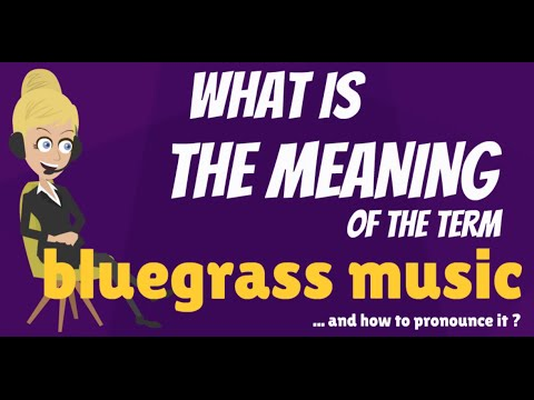 What is BLUEGRASS MUSIC? What does BLUEGRASS MUSIC mean? BLUEGRASS MUSIC explanation
