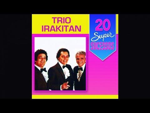 Trio Irakitan - 20 Super Sucessos - (Completo / Oficial)