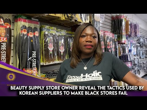 Beauty Supply Store Owner Reveal The Tactics Used By Korean Suppliers To Make Black Stores Fail