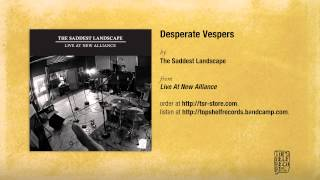 """Desperate Vespers"" by The Saddest Landscape"