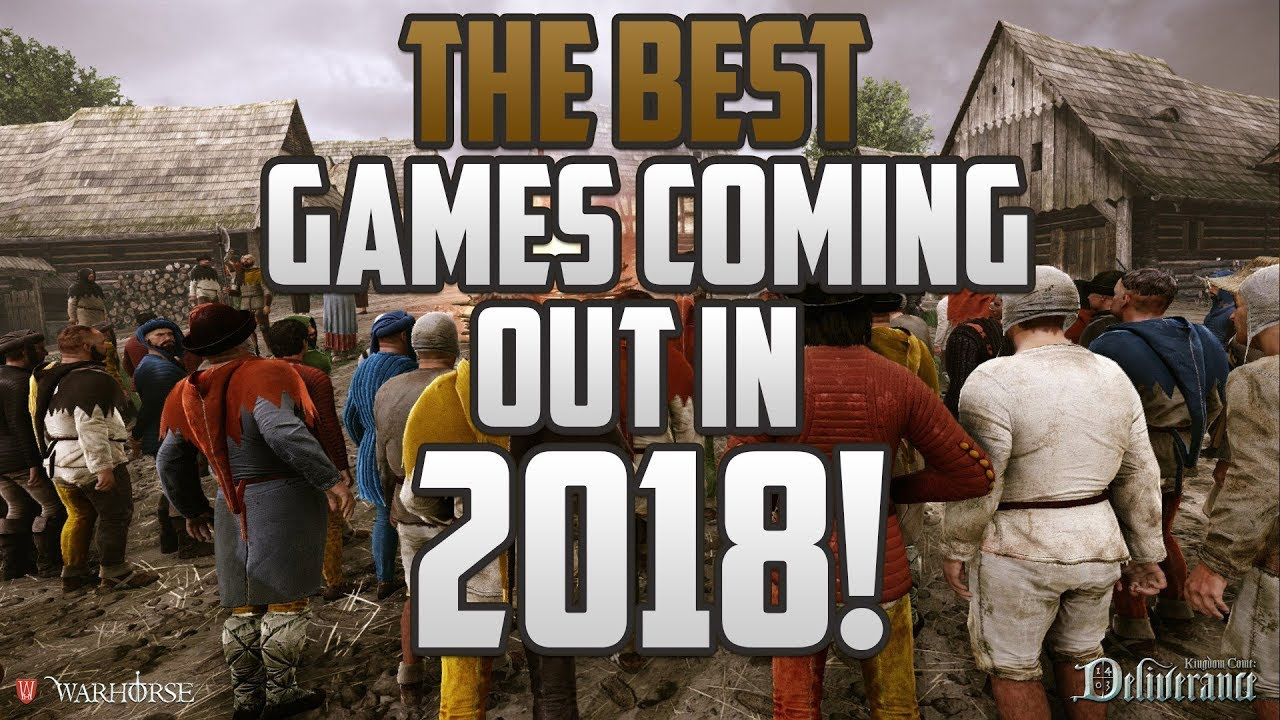 The Best Games Coming Out In 2018 Youtube