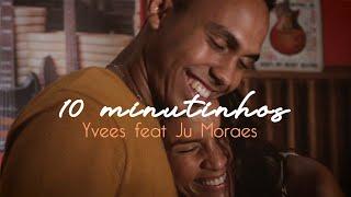 10 Minutinhos - Yvees (feat. Ju Moraes) [Clipe Oficial]